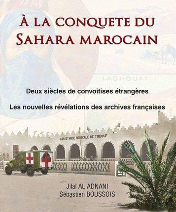 « A la conquête du Sahara marocain », nouvel essai d'histoire de Sébastien Boussois et Jilal Al Adnani
