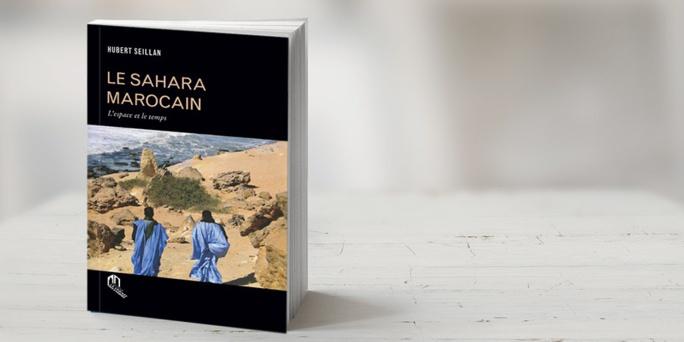 """""""Le Sahara marocain: L'espace et le temps"""" de Hubert Seillan : un livre qui dresse l'identité marocaine du Sahara"""